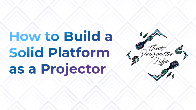 37. How to Build a Solid Platform as a Projector