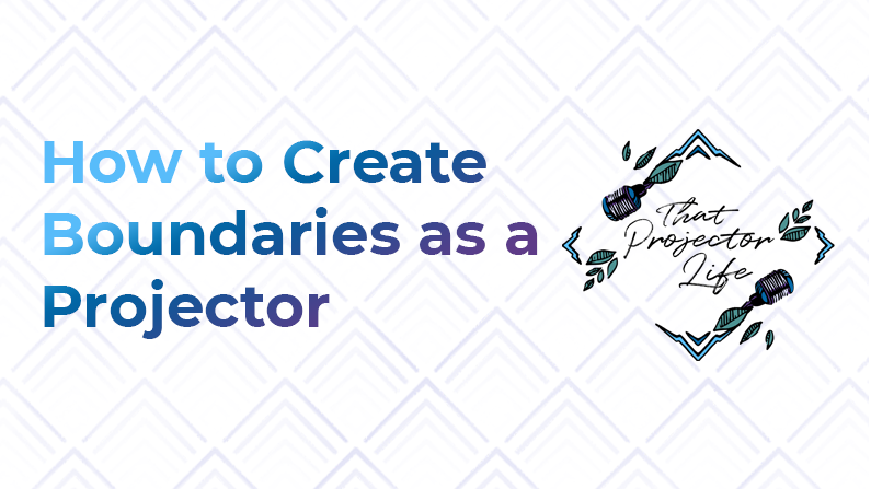 41. How to Create Boundaries as a Projector