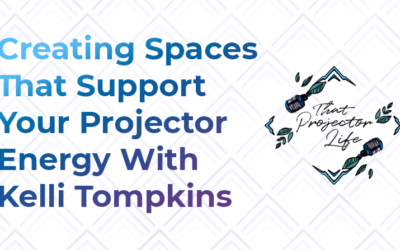 51. Creating Spaces That Support Your Projector Energy With Kelli Tompkins