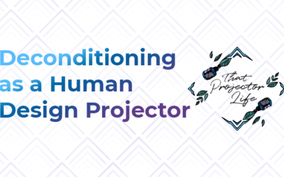 47. Deconditioning as a Human Design Projector