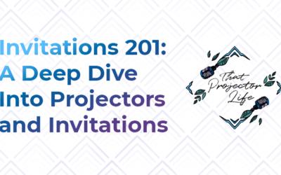 44. Invitations 201: A Deep Dive Into Projectors + Invitations