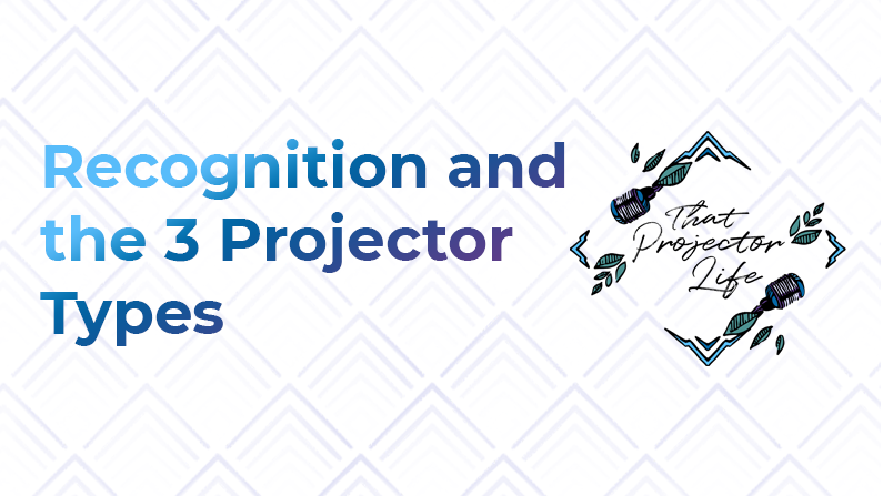43. Recognition + The 3 Types of Projectors
