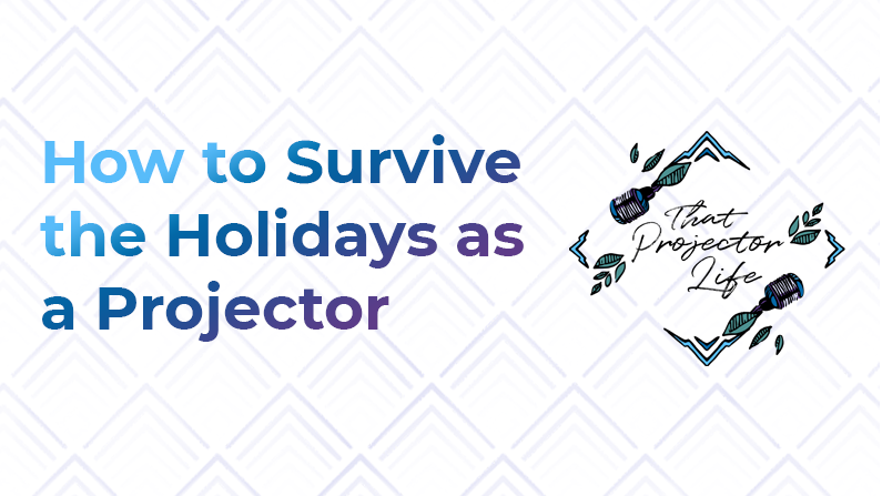 50. How to Survive the Holidays as a Projector