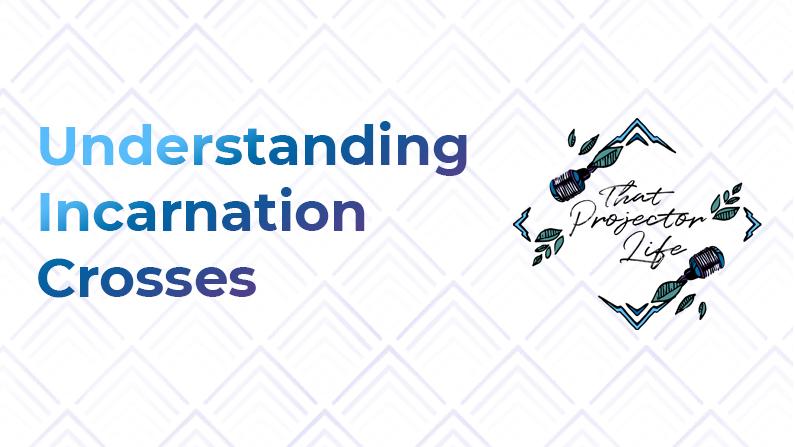 52. Understanding Incarnation Crosses
