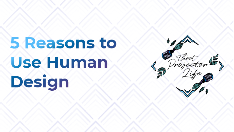 6. 5 Reasons to Use Human Design