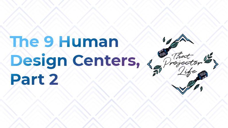 8. The 9 Human Design Centers (Part 2)