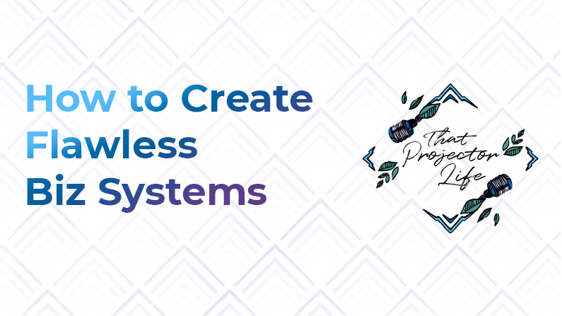11. How to Create Flawless Biz Systems