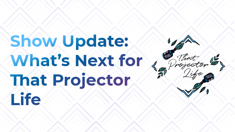 12. What's Next for That Projector Life