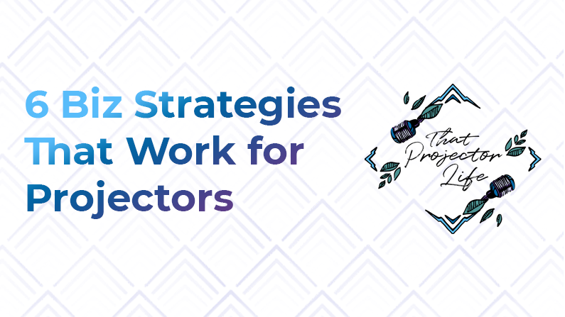 22. 6 Business Strategies That Work for Projectors