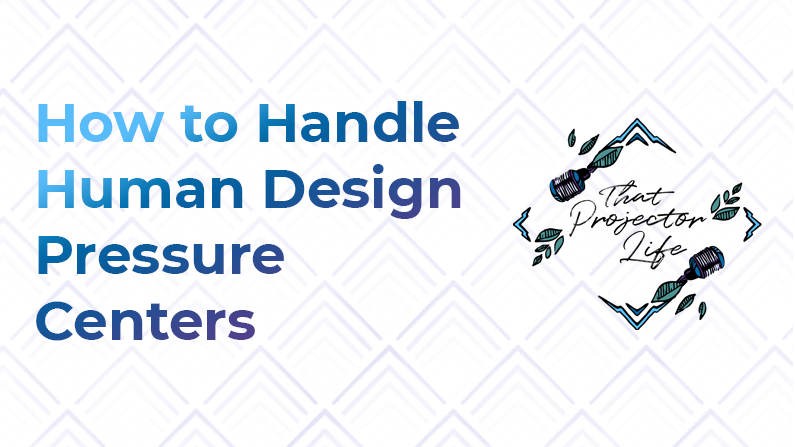 23. How to Handle Human Design Pressure Centers