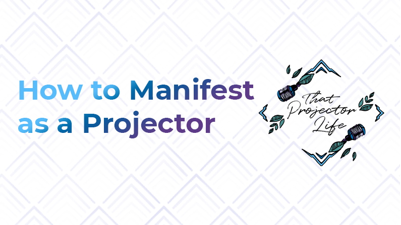 28. How to Manifest as a Projector