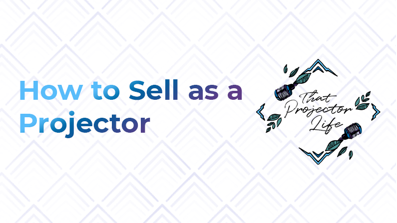 31. How to Sell as a Projector