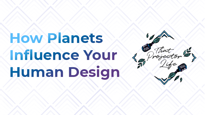 34. How Planets Influence Your Human Design