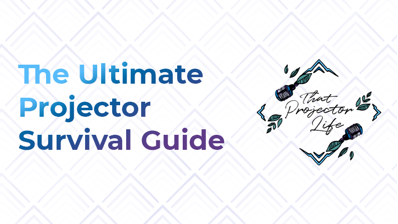 35. The Ultimate Projector Survival Guide