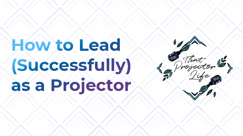 36. How to Lead (Successfully) as a Projector