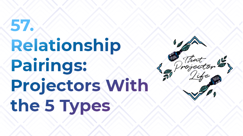 57. Relationship Pairings: Projectors With the 5 Types
