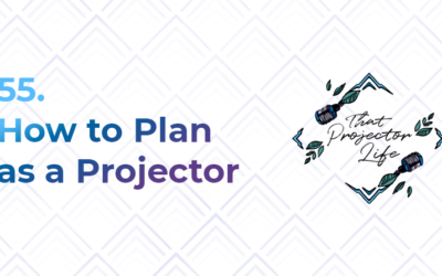 55. How to Plan as a Human Design Projector