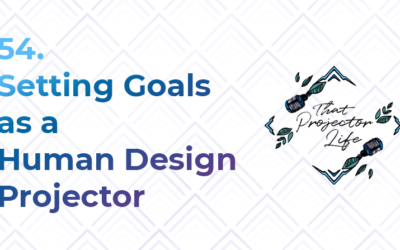 54. Setting Goals as a Human Design Projector