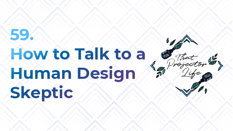 59. How to Talk to a Human Design Skeptic