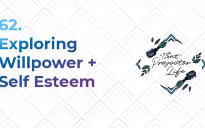 62. Exploring Willpower + Self Esteem