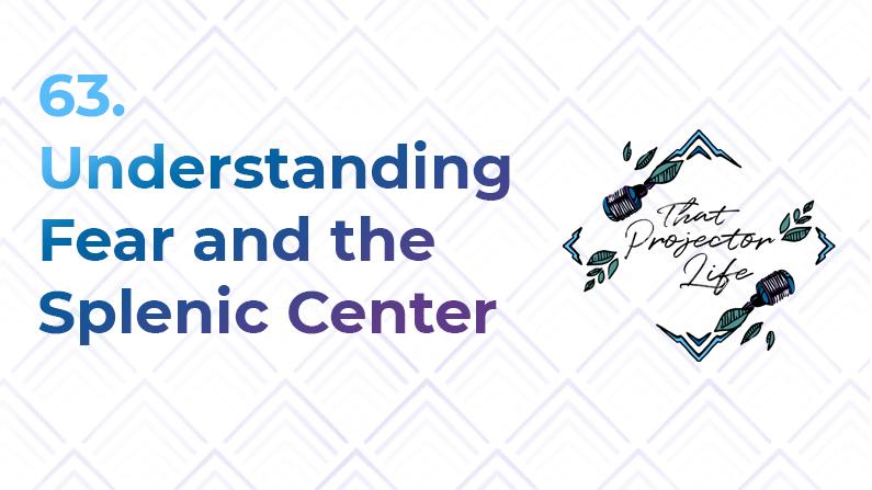 63. Understanding Fear + The Splenic Center