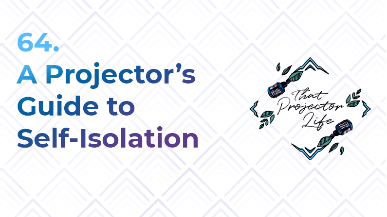 64. A Projector's Guide to Self-Isolation