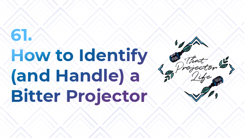 61. How to Identify and Handle a Bitter Projector