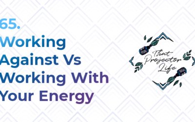 65. Working Against Vs Working With Your Energy