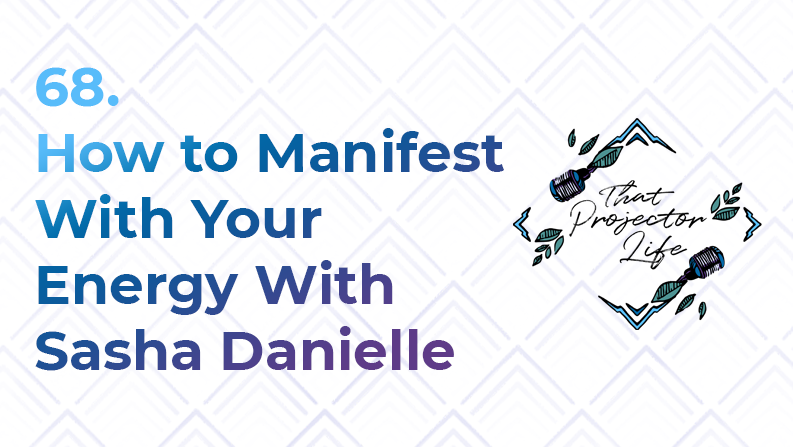 68. How to Manifest With Your Energy With Sasha Danielle