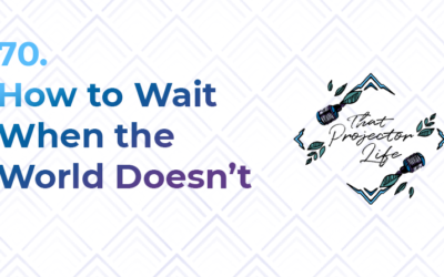 70. How to Wait When the World Doesn't