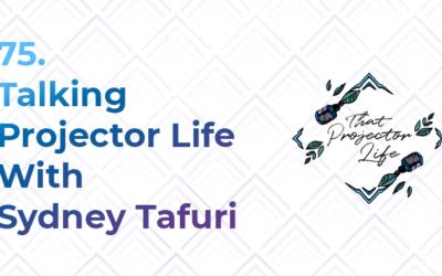 75. Talking Projector Life With Sydney Tafuri
