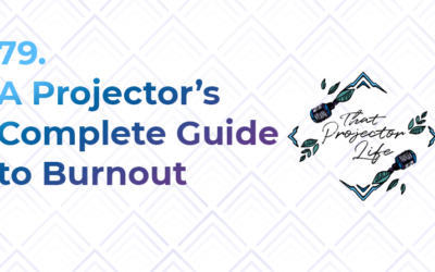 79. A Projector's Complete Guide to Burnout