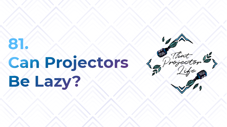 81. Can Projectors Be Lazy?
