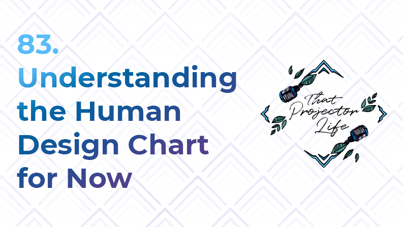 83. Understanding the Human Design Chart for Now