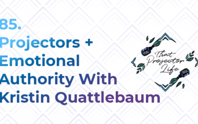 85. Projectors + Emotional Authority With Kristin Quattlebaum