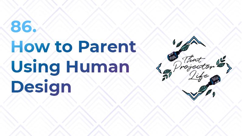 86. How to Parent Using Human Design