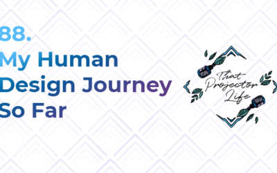 88. My Human Design Journey So Far