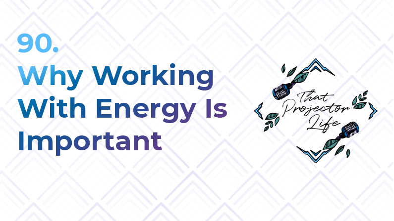 90. Why Working With Energy Is Important