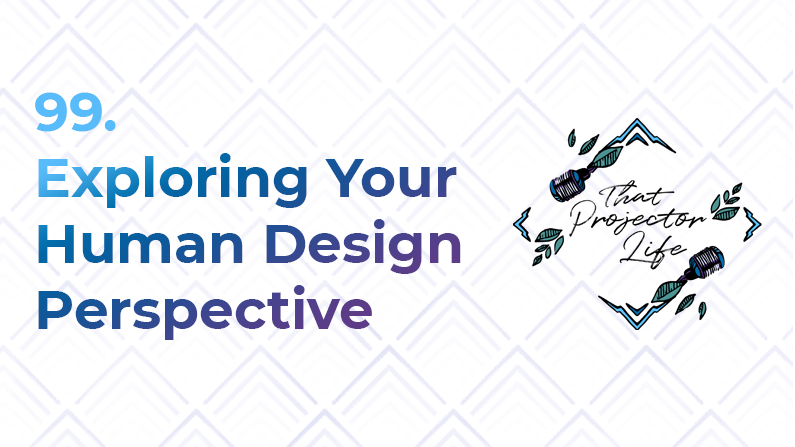 99. Exploring Your Human Design Perspective