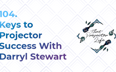 104. Keys to Projector Success With Darryl Stewart