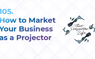 105. How to Market Your Business as a Projector