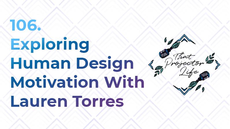 106. Exploring Human Design Motivation With Lauren Torres