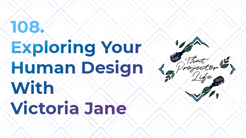 108. Exploring Your Human Design With Victoria Jane