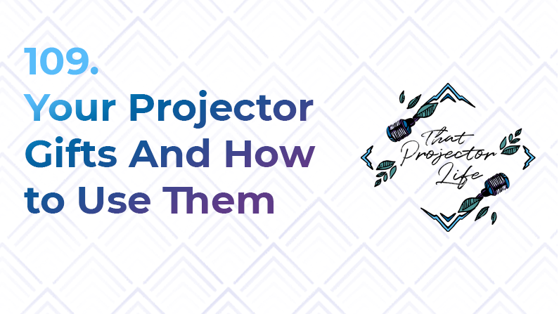 109. Your Projector Gifts And How to Use Them
