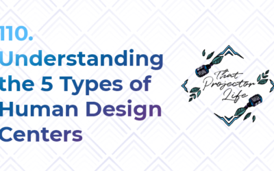 110. Understanding the 5 Types of Human Design Centers