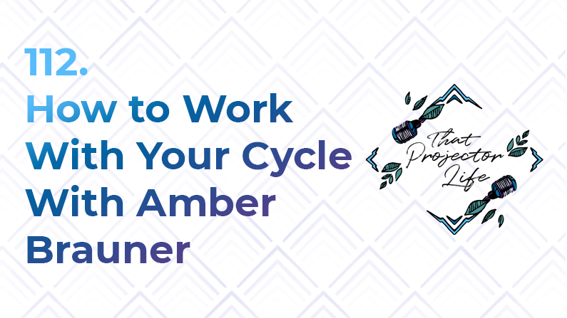 112. How to Work With Your Cycle With Amber Brauner