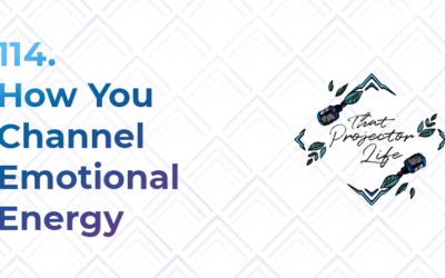 114. How You Channel Emotional Energy