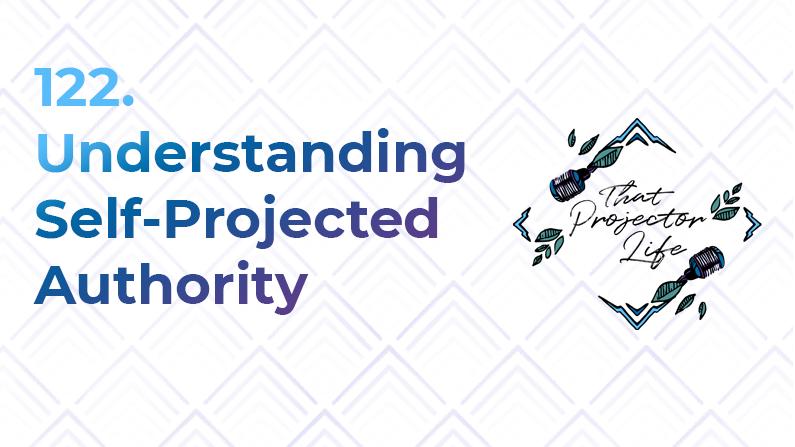 122. Understanding Self-Projected Authority