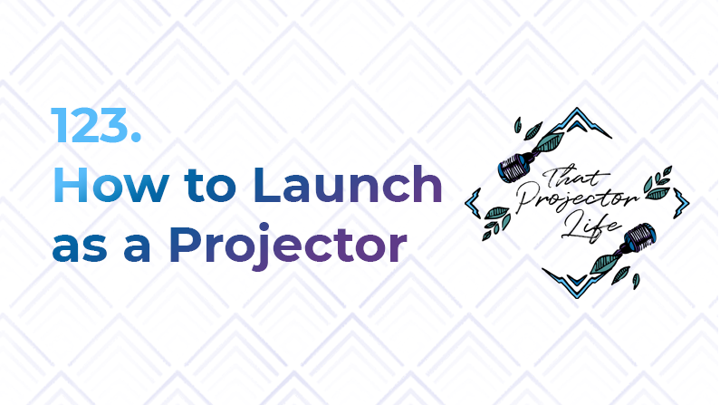 123. How to Launch as a Projector